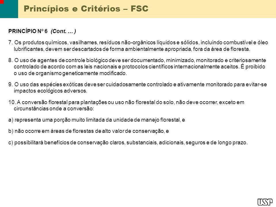Princípios e Critérios – FSC PRINCÍPIO Nº 6 (Cont. … ) 7. Os produtos químicos, vasilhames, resíduos não-orgânicos líquidos e sólidos, incluindo combu