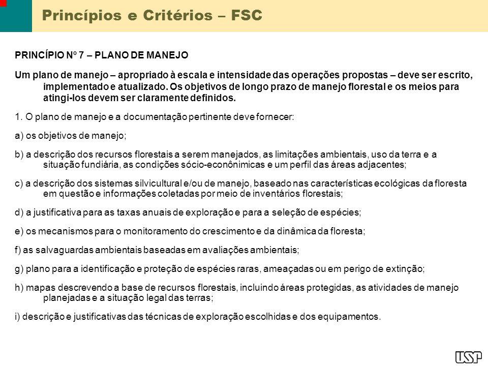 Princípios e Critérios – FSC PRINCÍPIO Nº 7 – PLANO DE MANEJO Um plano de manejo – apropriado à escala e intensidade das operações propostas – deve ser escrito, implementado e atualizado.