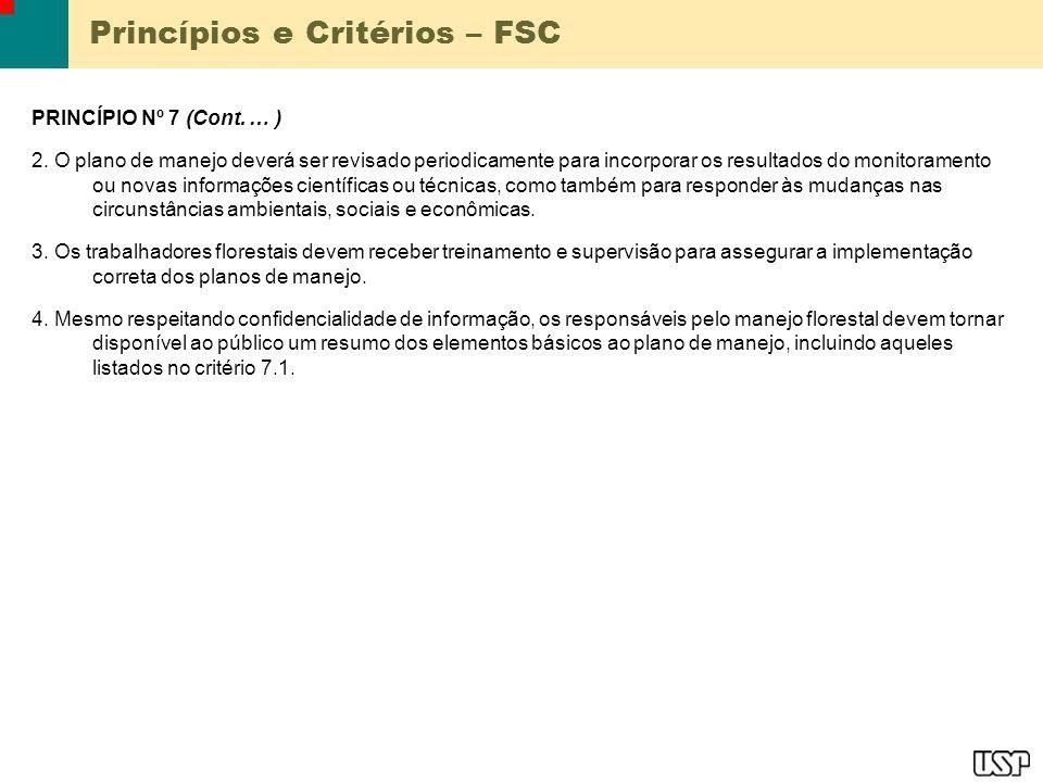 Princípios e Critérios – FSC PRINCÍPIO Nº 7 (Cont. … ) 2. O plano de manejo deverá ser revisado periodicamente para incorporar os resultados do monito