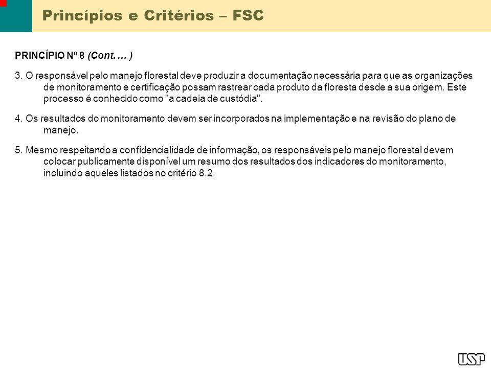 Princípios e Critérios – FSC PRINCÍPIO Nº 8 (Cont. … ) 3. O responsável pelo manejo florestal deve produzir a documentação necessária para que as orga