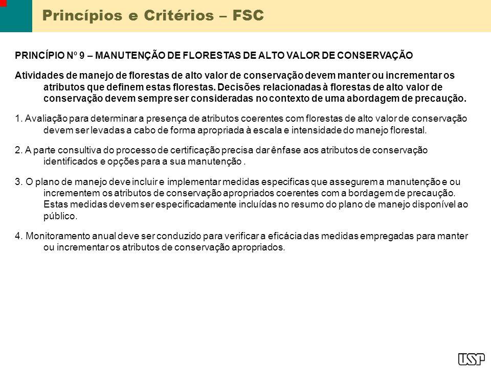 Princípios e Critérios – FSC PRINCÍPIO Nº 9 – MANUTENÇÃO DE FLORESTAS DE ALTO VALOR DE CONSERVAÇÃO Atividades de manejo de florestas de alto valor de