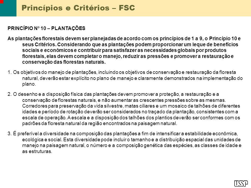 Princípios e Critérios – FSC PRINCÍPIO Nº 10 – PLANTAÇÕES As plantações florestais devem ser planejadas de acordo com os princípios de 1 a 9, o Princípio 10 e seus Critérios.