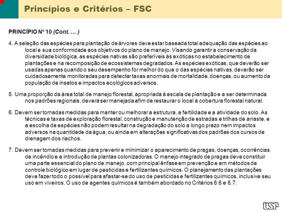 Princípios e Critérios – FSC PRINCÍPIO Nº 10 (Cont. … ) 4. A seleção das espécies para plantação de árvores deve estar baseada total adequação das esp