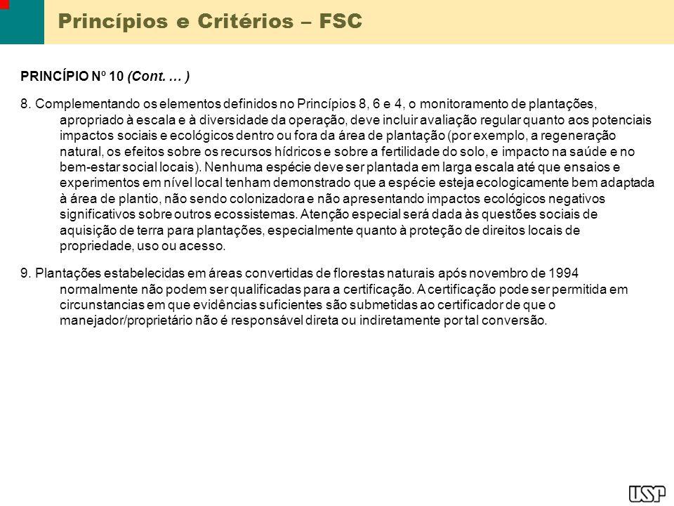 Princípios e Critérios – FSC PRINCÍPIO Nº 10 (Cont. … ) 8. Complementando os elementos definidos no Princípios 8, 6 e 4, o monitoramento de plantações