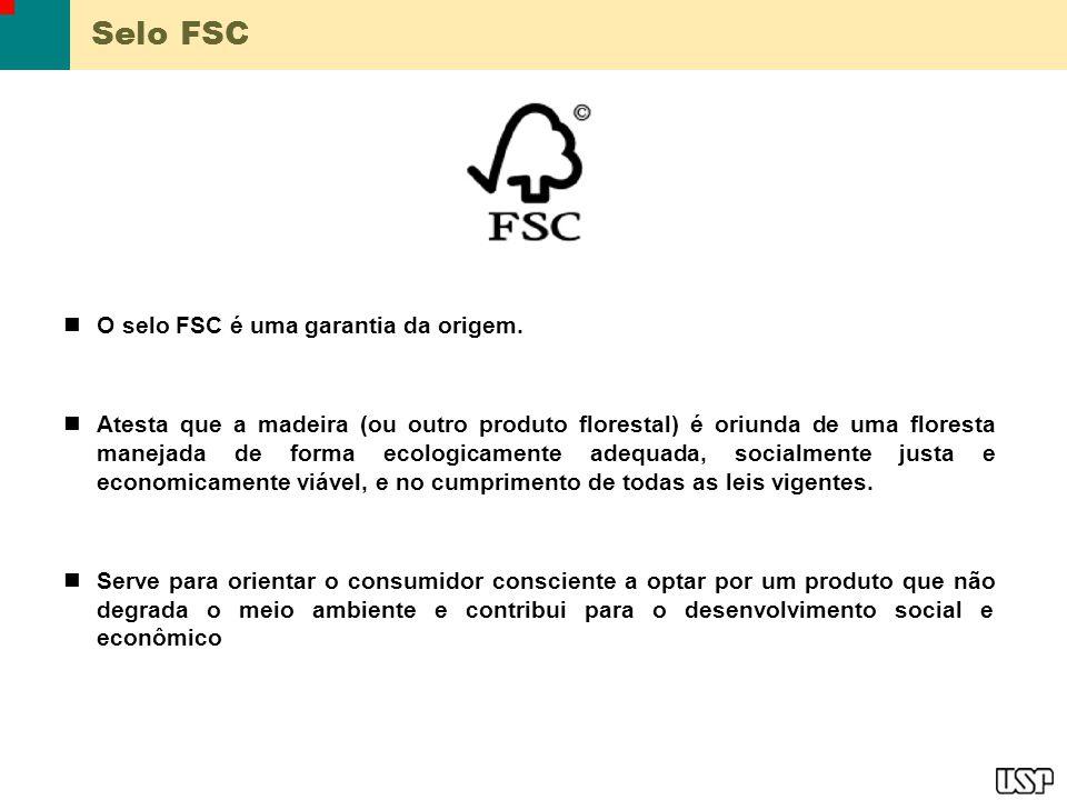 Selo FSC O selo FSC é uma garantia da origem. Atesta que a madeira (ou outro produto florestal) é oriunda de uma floresta manejada de forma ecologicam