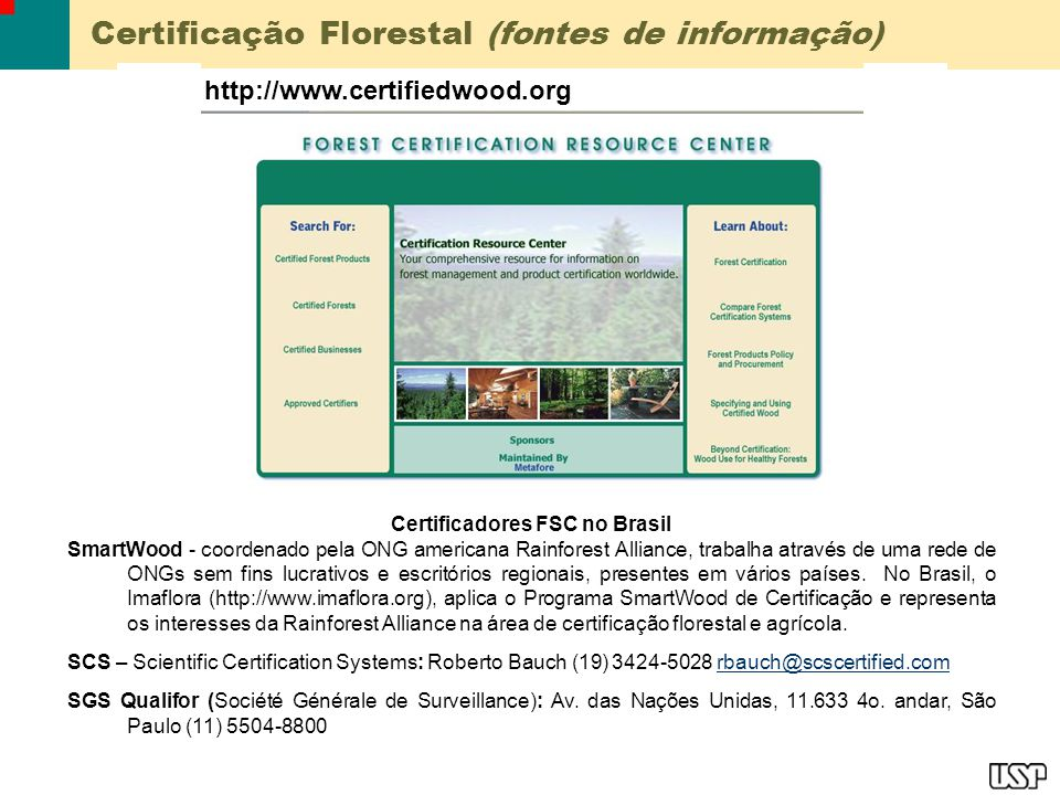 Certificação Florestal (fontes de informação) http://www.certifiedwood.org Certificadores FSC no Brasil SmartWood - coordenado pela ONG americana Rain