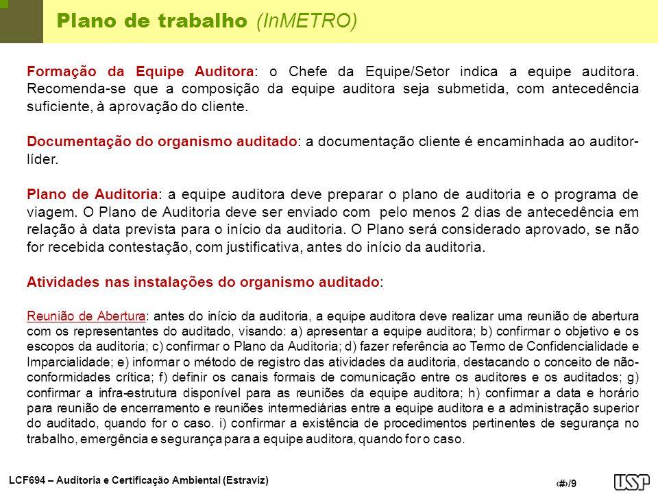 LCF694 – Auditoria e Certificação Ambiental (Estraviz) 5/9 Plano de trabalho (InMETRO) Formação da Equipe Auditora: o Chefe da Equipe/Setor indica a e