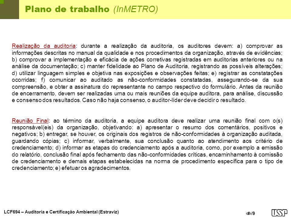 LCF694 – Auditoria e Certificação Ambiental (Estraviz) 6/9 Plano de trabalho (InMETRO) Realização da auditoria: durante a realização da auditoria, os