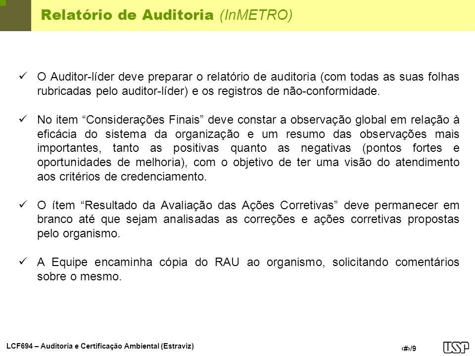LCF694 – Auditoria e Certificação Ambiental (Estraviz) 7/9 Relatório de Auditoria (InMETRO) O Auditor-líder deve preparar o relatório de auditoria (co