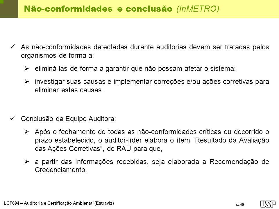 LCF694 – Auditoria e Certificação Ambiental (Estraviz) 8/9 Não-conformidades e conclusão (InMETRO) As não-conformidades detectadas durante auditorias