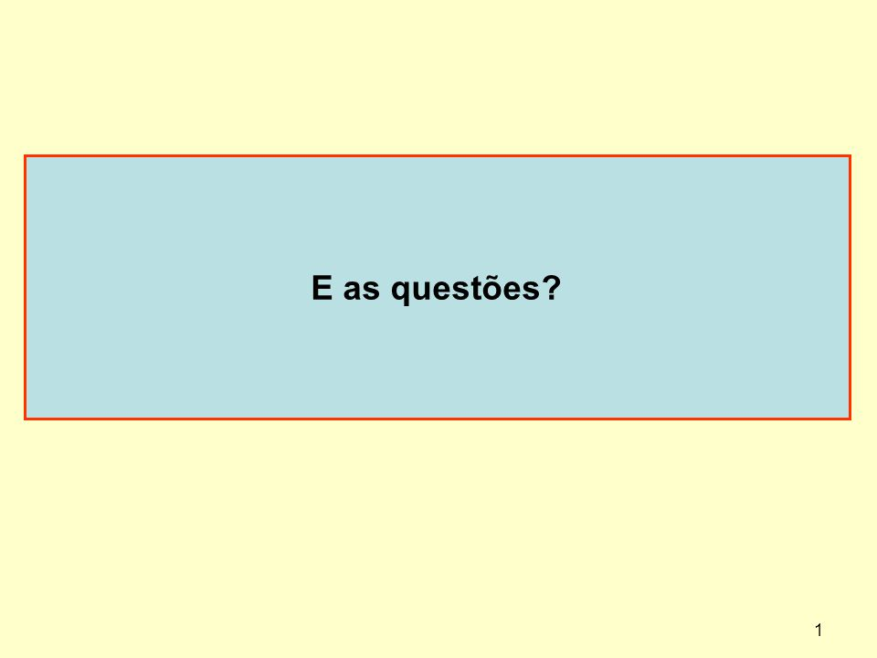 1 E as questões?