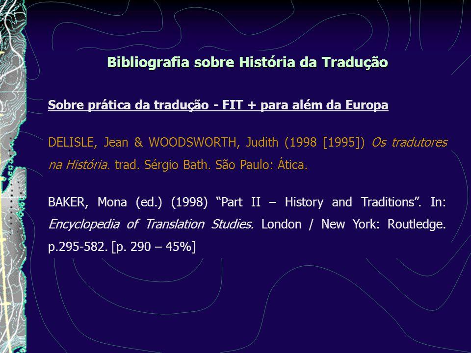 Bibliografia sobre História da Tradução Sobre prática da tradução - FIT + para além da Europa DELISLE, Jean & WOODSWORTH, Judith (1998 [1995]) Os tradutores na História.
