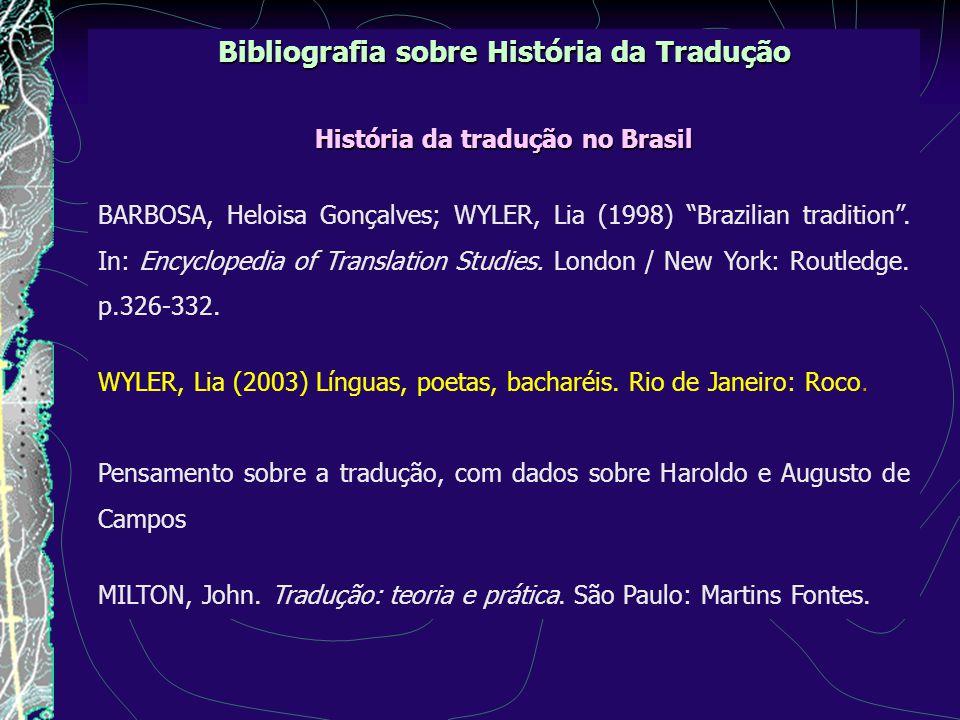 Bibliografia sobre História da Tradução História da tradução no Brasil BARBOSA, Heloisa Gonçalves; WYLER, Lia (1998) Brazilian tradition.