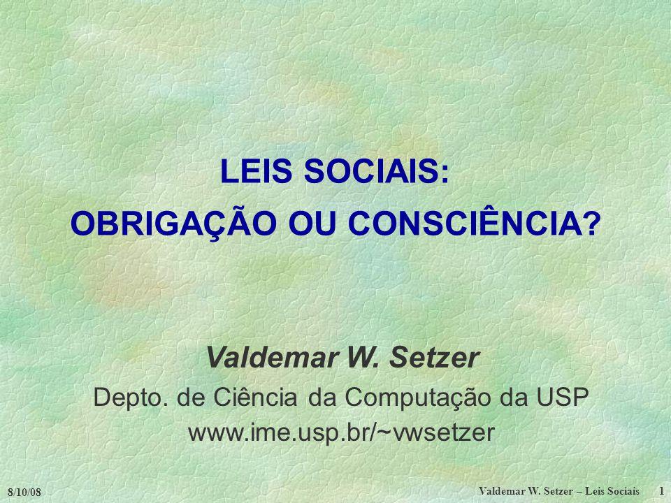 8/10/08 Valdemar W.Setzer – Leis Sociais 1 LEIS SOCIAIS: OBRIGAÇÃO OU CONSCIÊNCIA.