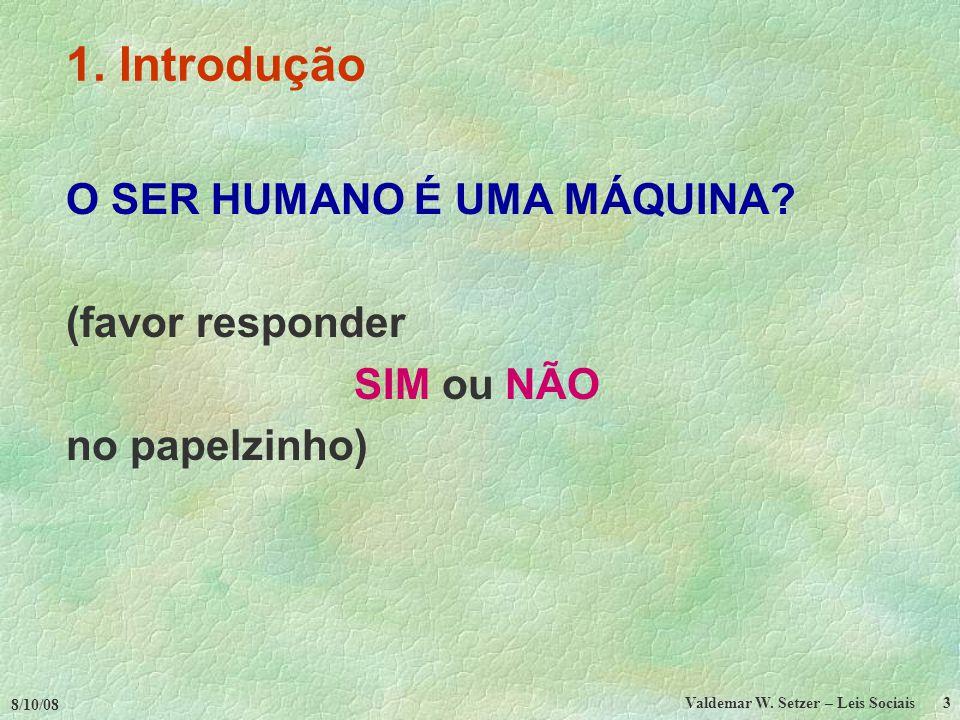 8/10/08 Valdemar W.Setzer – Leis Sociais 3 1. Introdução O SER HUMANO É UMA MÁQUINA.