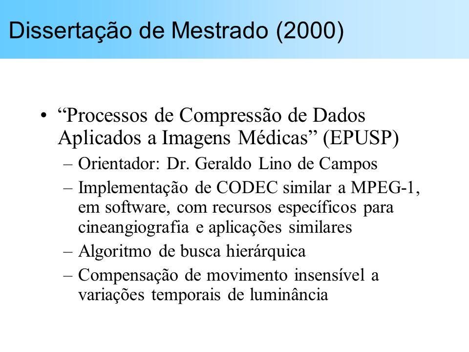 Dissertação de Mestrado (2000) Processos de Compressão de Dados Aplicados a Imagens Médicas (EPUSP) –Orientador: Dr. Geraldo Lino de Campos –Implement