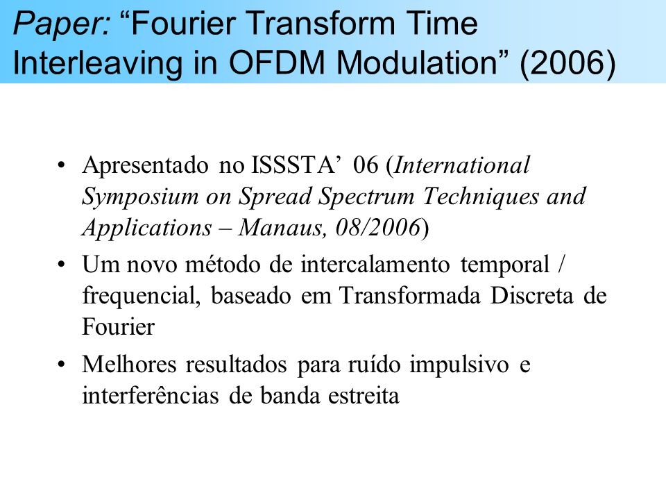 Paper: Fourier Transform Time Interleaving in OFDM Modulation (2006) Apresentado no ISSSTA 06 (International Symposium on Spread Spectrum Techniques a