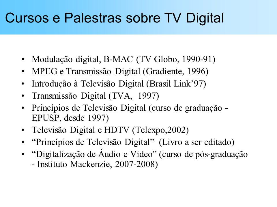 Cursos e Palestras sobre TV Digital Modulação digital, B-MAC (TV Globo, 1990-91) MPEG e Transmissão Digital (Gradiente, 1996) Introdução à Televisão Digital (Brasil Link97) Transmissão Digital (TVA, 1997) Princípios de Televisão Digital (curso de graduação - EPUSP, desde 1997) Televisão Digital e HDTV (Telexpo,2002) Princípios de Televisão Digital (Livro a ser editado) Digitalização de Áudio e Vídeo (curso de pós-graduação - Instituto Mackenzie, 2007-2008)
