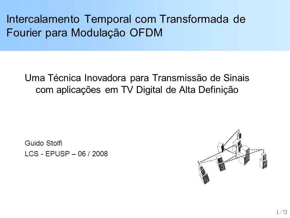 Desempenho do Sistema ISDB-T Capacidade do sistema ISDB-T para limiar de operação em canal com ruído aditivo gaussiano Configuração: Modo3, 13 segmentos, modulações QPSK, 16- QAM e 64-QAM Em cada curva, os 5 pontos representam as taxas de Codificação Convolucional (FEC) usadas: 1/2, 2/3, ¾, 5/6 e 7/8 12 / 72
