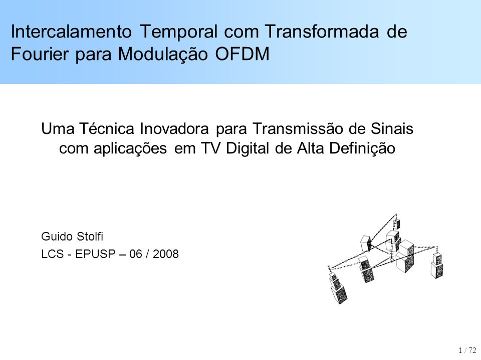 Desempenho: Ruído de Banda Estreita Modulação 64-QAM Ruído de banda estreita (3% da banda ocupada) com amplitude de -25 dB Ruído aditivo gaussiano de banda larga com amplitude variando de -18 a -28 dB 42 / 72