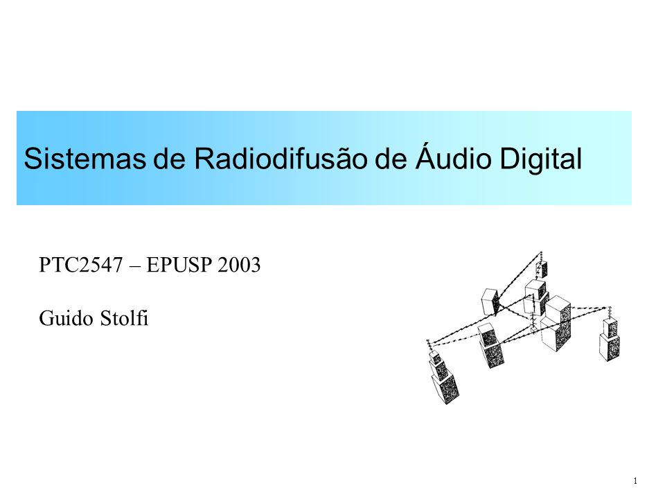 1 Sistemas de Radiodifusão de Áudio Digital PTC2547 – EPUSP 2003 Guido Stolfi