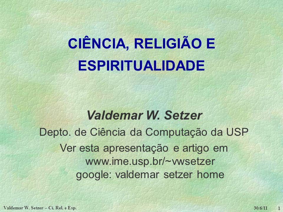 30/6/11 Valdemar W. Setzer – Ci. Rel. e Esp. 1 CIÊNCIA, RELIGIÃO E ESPIRITUALIDADE Valdemar W. Setzer Depto. de Ciência da Computação da USP Ver esta
