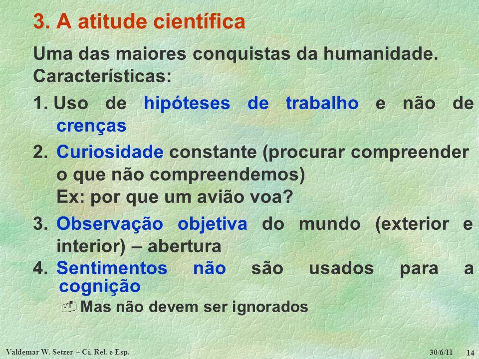 30/6/11 Valdemar W. Setzer – Ci. Rel. e Esp. 14 3. A atitude científica Uma das maiores conquistas da humanidade. Características: 1. Uso de hipóteses