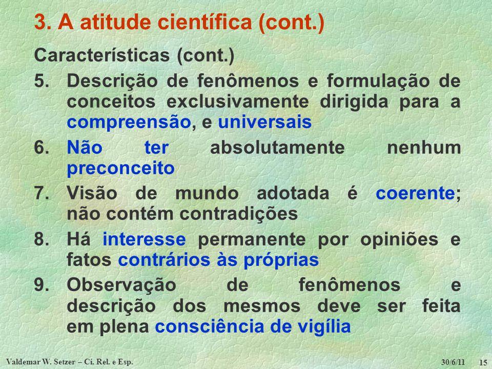 30/6/11 Valdemar W. Setzer – Ci. Rel. e Esp. 15 3. A atitude científica (cont.) Características (cont.) 5.Descrição de fenômenos e formulação de conce