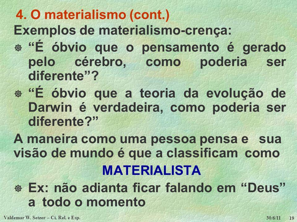 30/6/11 Valdemar W. Setzer – Ci. Rel. e Esp. 19 4. O materialismo (cont.) Exemplos de materialismo-crença: É óbvio que o pensamento é gerado pelo cére