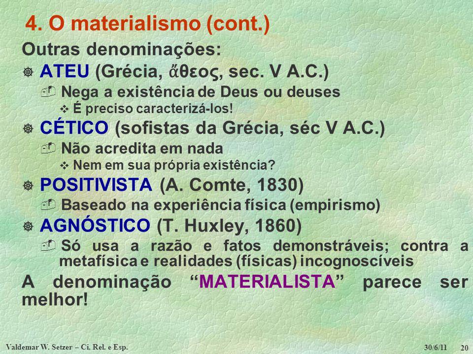 30/6/11 Valdemar W. Setzer – Ci. Rel. e Esp. 20 4. O materialismo (cont.) Outras denominações: ATEU (Grécia, θεος, sec. V A.C.) Nega a existência de D