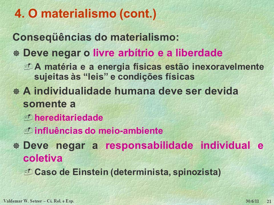 30/6/11 Valdemar W. Setzer – Ci. Rel. e Esp. 21 4. O materialismo (cont.) Conseqüências do materialismo: Deve negar o livre arbítrio e a liberdade A m