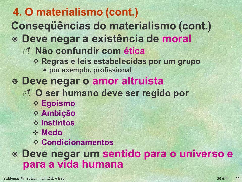 30/6/11 Valdemar W. Setzer – Ci. Rel. e Esp. 22 4. O materialismo (cont.) Conseqüências do materialismo (cont.) Deve negar a existência de moral Não c