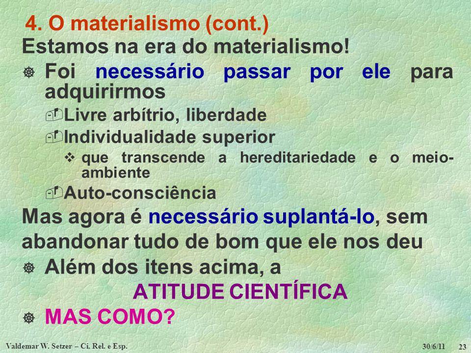 30/6/11 Valdemar W. Setzer – Ci. Rel. e Esp. 23 4. O materialismo (cont.) Estamos na era do materialismo! Foi necessário passar por ele para adquirirm