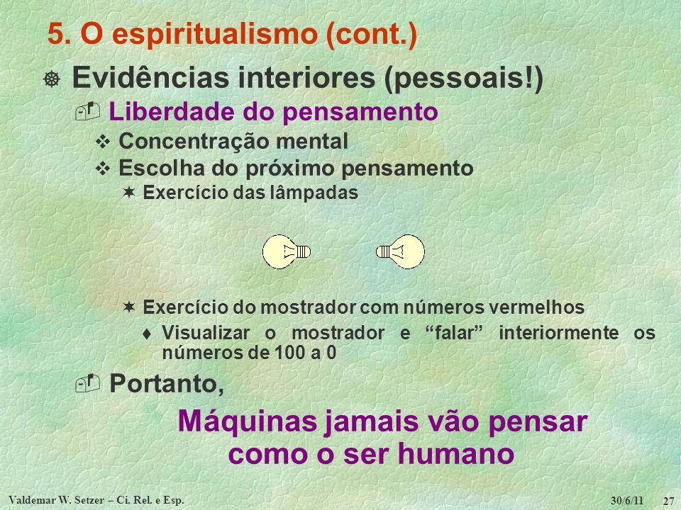30/6/11 Valdemar W. Setzer – Ci. Rel. e Esp. 27 5. O espiritualismo (cont.) Evidências interiores (pessoais!) Liberdade do pensamento Concentração men
