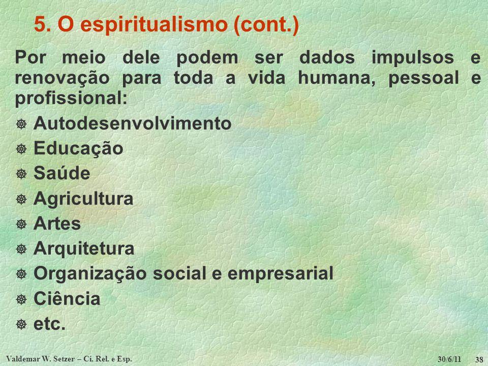 30/6/11 Valdemar W. Setzer – Ci. Rel. e Esp. 38 5. O espiritualismo (cont.) Por meio dele podem ser dados impulsos e renovação para toda a vida humana
