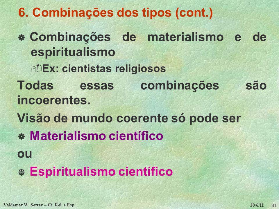 30/6/11 Valdemar W. Setzer – Ci. Rel. e Esp. 41 6. Combinações dos tipos (cont.) Combinações de materialismo e de espiritualismo Ex: cientistas religi