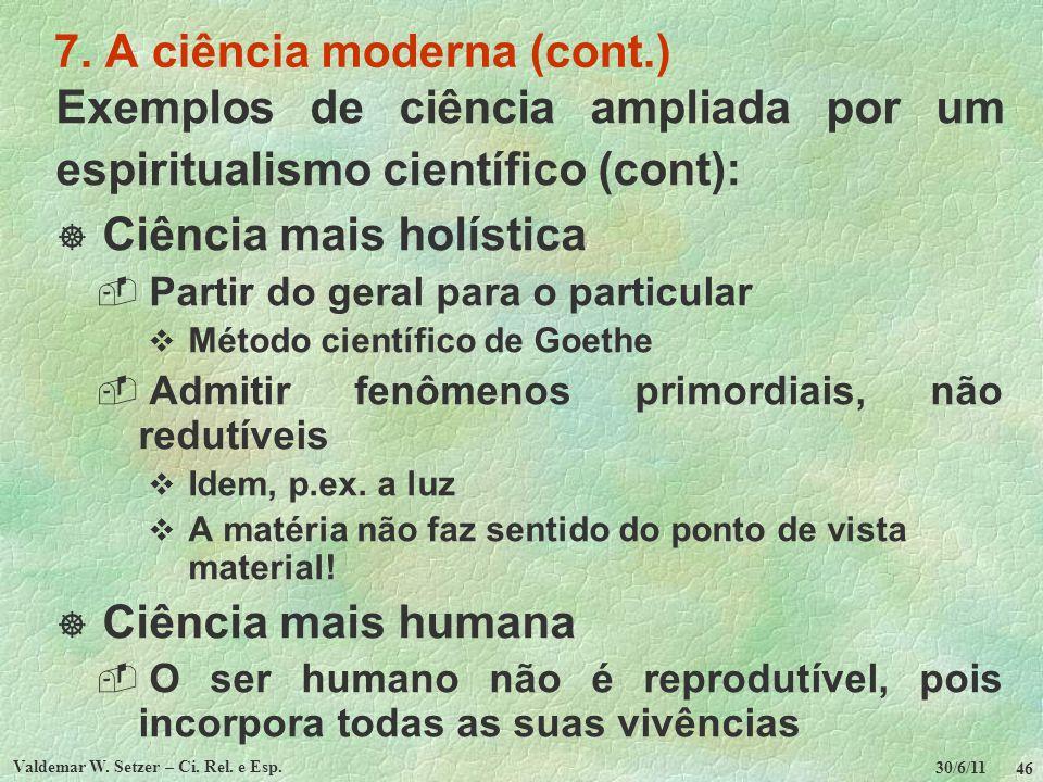 30/6/11 Valdemar W. Setzer – Ci. Rel. e Esp. 46 7. A ciência moderna (cont.) Exemplos de ciência ampliada por um espiritualismo científico (cont): Ciê