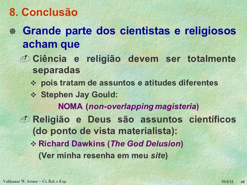 30/6/11 Valdemar W. Setzer – Ci. Rel. e Esp. 48 8. Conclusão Grande parte dos cientistas e religiosos acham que Ciência e religião devem ser totalment