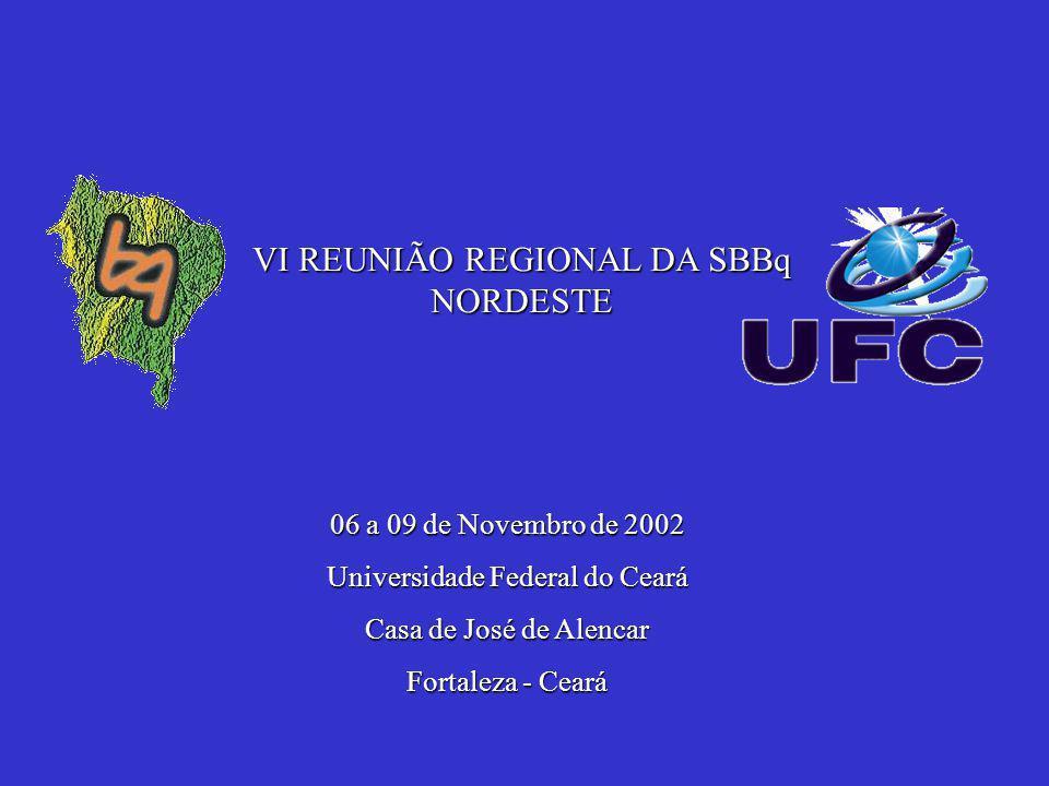 VI REUNIÃO REGIONAL DA SBBq NORDESTE VI REUNIÃO REGIONAL DA SBBq NORDESTE06 a 09 de Novembro de 2002 Universidade Federal do Ceará Casa de José de Ale