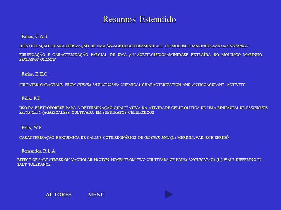 MENU IDENTIFICAÇÃO E CARACTERIZAÇÃO DE UMA -N-ACETILGLICOSAMINIDASE DO MOLUSCO MARINHO ANADARA NOTABILIS Farias, C.A.S. PURIFICAÇÃO E CARACTERIZAÇÃO P