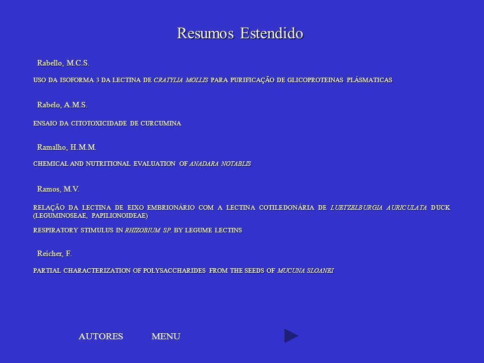 MENU Rabello, M.C.S. USO DA ISOFORMA 3 DA LECTINA DE CRATYLIA MOLLIS PARA PURIFICAÇÃO DE GLICOPROTEINAS PLÁSMATICAS USO DA ISOFORMA 3 DA LECTINA DE CR