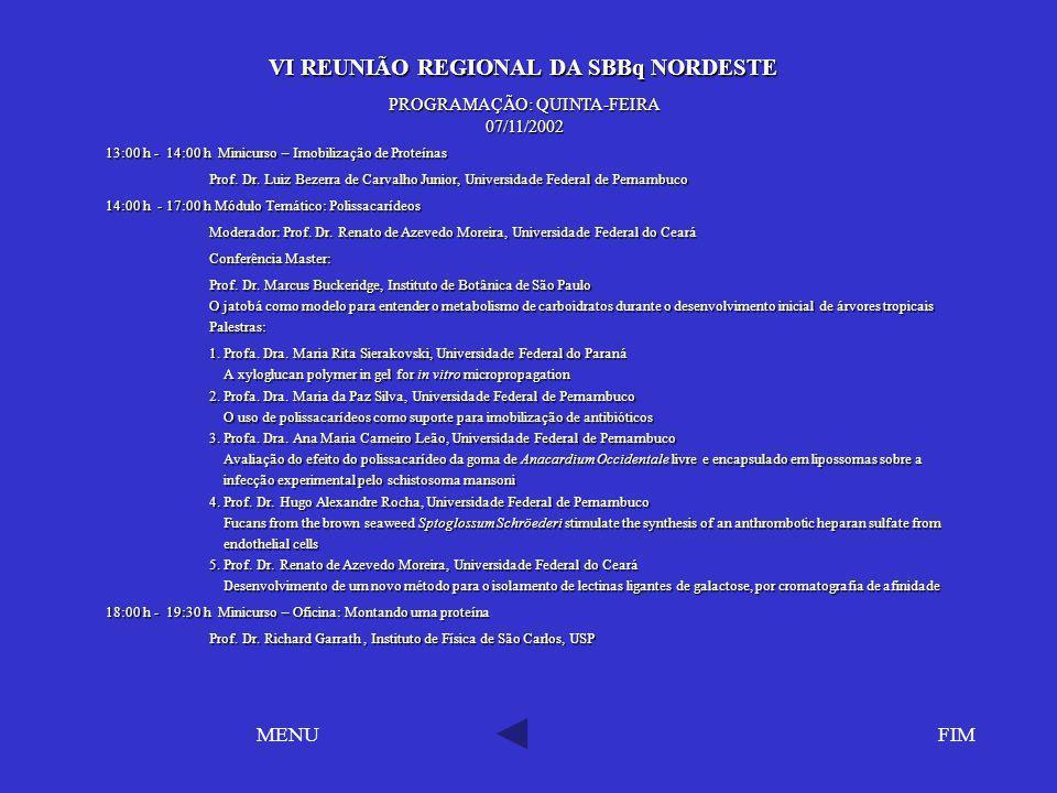 VI REUNIÃO REGIONAL DA SBBq NORDESTE VI REUNIÃO REGIONAL DA SBBq NORDESTE FIMMENU PROGRAMAÇÃO: QUINTA-FEIRA 07/11/2002 13:00 h - 14:00 h Minicurso – I