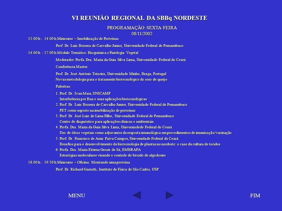 VI REUNIÃO REGIONAL DA SBBq NORDESTE VI REUNIÃO REGIONAL DA SBBq NORDESTE FIMMENU PROGRAMAÇÃO: SEXTA-FEIRA 08/11/2002 13:00 h - 14:00 h Minicurso – Im