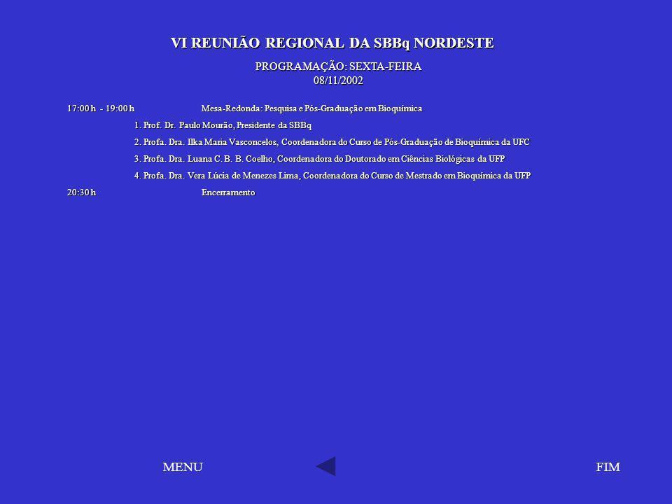 VI REUNIÃO REGIONAL DA SBBq NORDESTE VI REUNIÃO REGIONAL DA SBBq NORDESTE FIMMENU PROGRAMAÇÃO: SEXTA-FEIRA 08/11/2002 17:00 h - 19:00 hMesa-Redonda: P