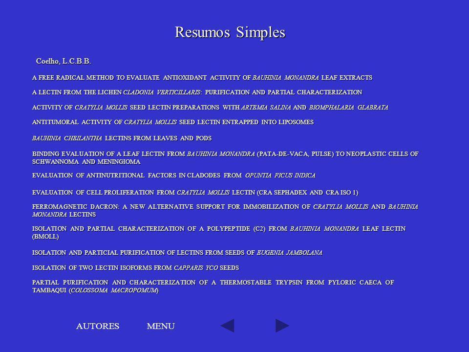 MENU Resumos Simples Coelho, L.C.B.B. ANTITUMORAL ACTIVITY OF CRATYLIA MOLLIS SEED LECTIN ENTRAPPED INTO LIPOSOMES ANTITUMORAL ACTIVITY OF CRATYLIA MO