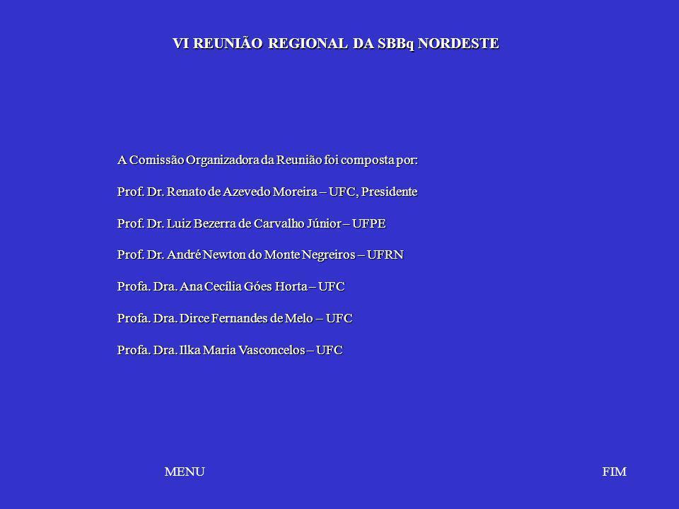 VI REUNIÃO REGIONAL DA SBBq NORDESTE VI REUNIÃO REGIONAL DA SBBq NORDESTE FIMMENU A Comissão Organizadora da Reunião foi composta por: Prof. Dr. Renat
