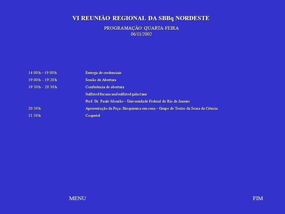 VI REUNIÃO REGIONAL DA SBBq NORDESTE VI REUNIÃO REGIONAL DA SBBq NORDESTE FIMMENU PROGRAMAÇÃO: QUARTA-FEIRA 06/11/2002 14:00 h – 19:00 hEntrega de cre