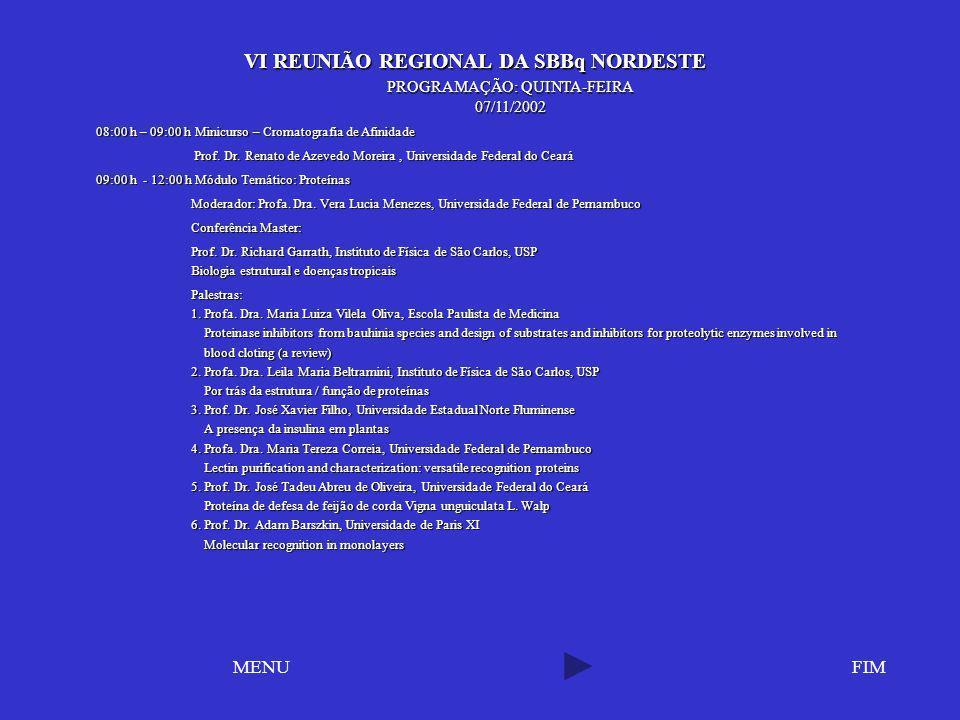 VI REUNIÃO REGIONAL DA SBBq NORDESTE VI REUNIÃO REGIONAL DA SBBq NORDESTE FIMMENU PROGRAMAÇÃO: QUINTA-FEIRA 07/11/2002 08:00 h – 09:00 h Minicurso – C