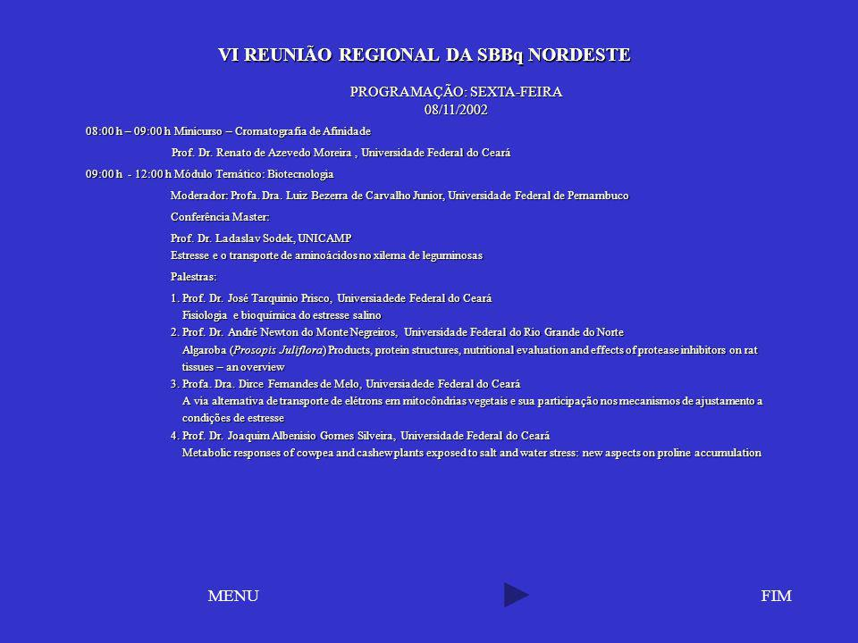 VI REUNIÃO REGIONAL DA SBBq NORDESTE VI REUNIÃO REGIONAL DA SBBq NORDESTE FIMMENU PROGRAMAÇÃO: SEXTA-FEIRA 08/11/2002 08:00 h – 09:00 h Minicurso – Cr