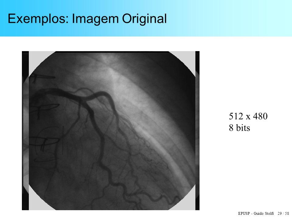 EPUSP - Guido Stolfi 29 / 58 Exemplos: Imagem Original 512 x 480 8 bits